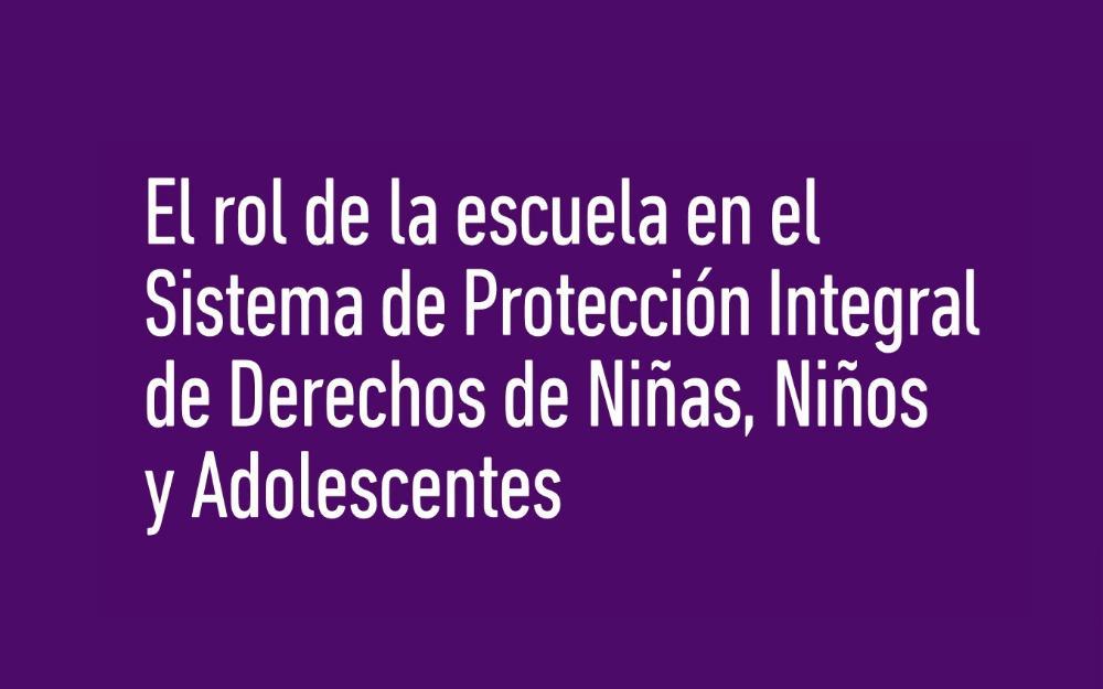 El rol de la escuela en el Sistema de Protección Integral de Derechos de NNyA